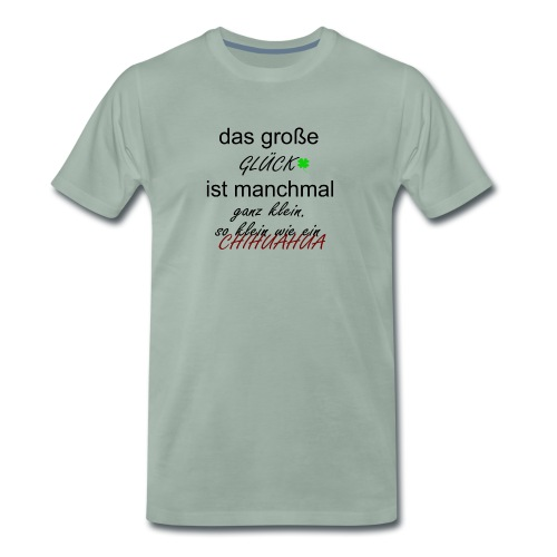 Das große Glück ist manchmal ganz klein. - Männer Premium T-Shirt