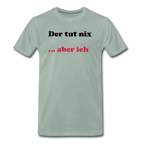 Der tut nix/was - Männer Premium T-Shirt