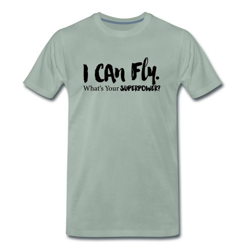 I can fly. Waht's your superpower? - Männer Premium T-Shirt