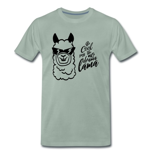 be cool says to the no drama lama - Männer Premium T-Shirt