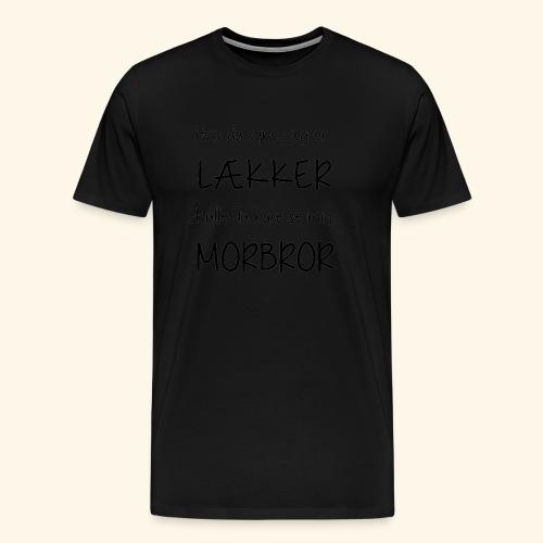 Hvis du synes jeg er lækker, morbror - Herre premium T-shirt