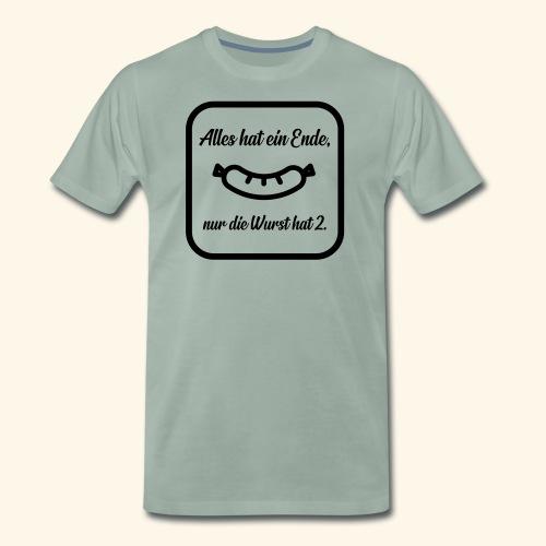 Alles hat ein Ende, nur die Wurst hat 2. - Männer Premium T-Shirt