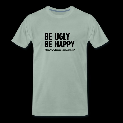 BE UGLY BE HAPPY - Männer Premium T-Shirt