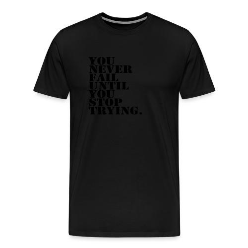 You never fail until you stop trying shirt - Miesten premium t-paita