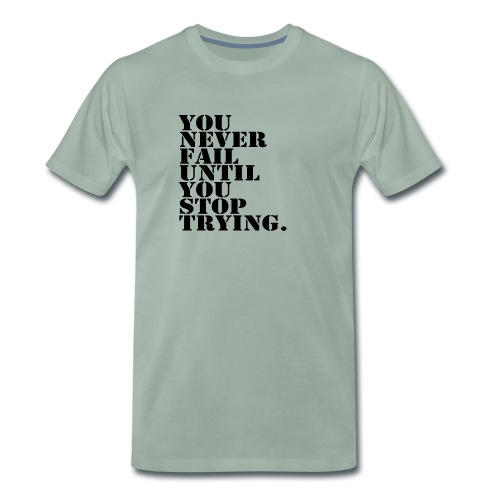 You never fail until you stop trying shirt - Miesten premium t-paita