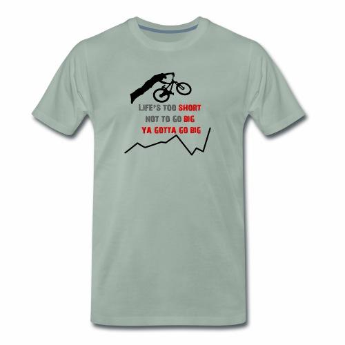 Life's too short not to go big, ya gotta go big - Männer Premium T-Shirt