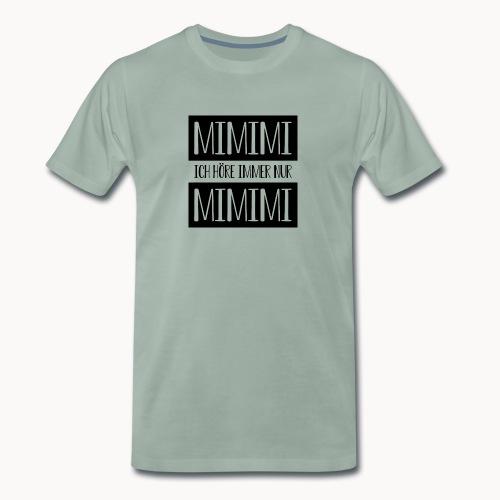 Ich höre immer nur MIMIMI - Männer Premium T-Shirt