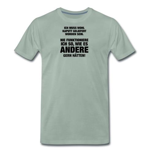 Ich muss wohl kaputt geliefert... (Spruch) - Männer Premium T-Shirt