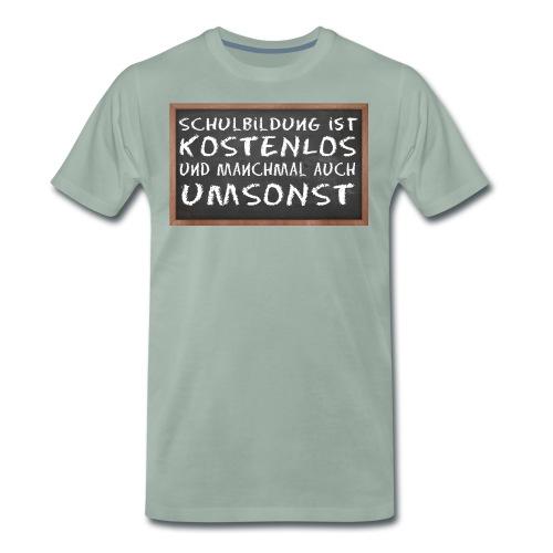 Schulbildung ist kostenlos - Männer Premium T-Shirt
