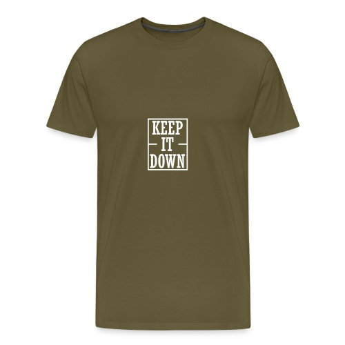 KEEP IT DOWN! - Männer Premium T-Shirt
