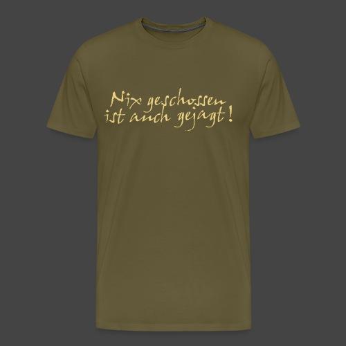 Nix geschossen ist auch gejagt! - Männer Premium T-Shirt