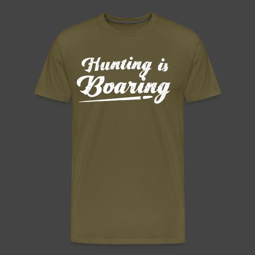 Hunting is Boaring - Männer Premium T-Shirt