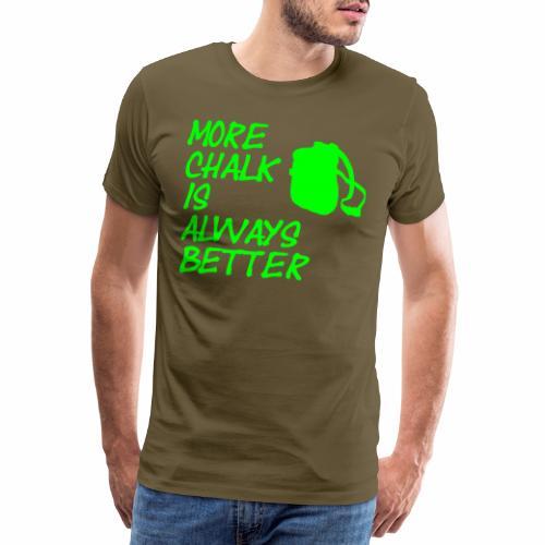 More chalk is always better - Männer Premium T-Shirt