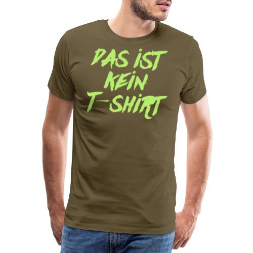 Das ist kein T-Shirt - Männer Premium T-Shirt