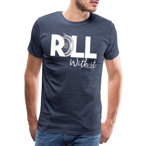 Amy's 'Roll with it' design (white text) - Men's Premium T-Shirt