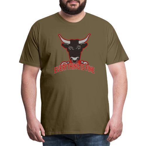 Sarkasm Message - Every thingIs Fine BULL - Männer Premium T-Shirt