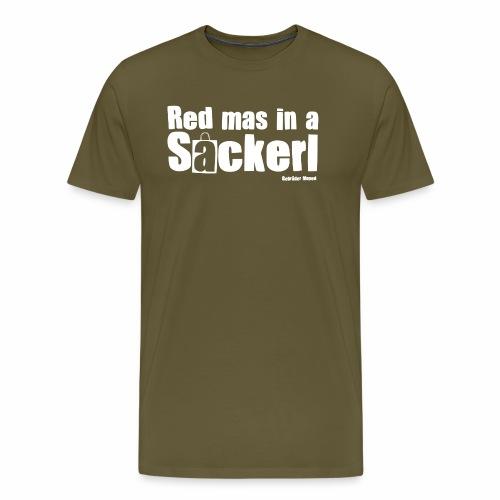 Red mas in a Sackerl - Männer Premium T-Shirt