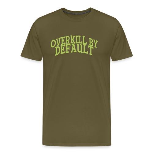 Overkill by Default Text Only - Premium T-skjorte for menn