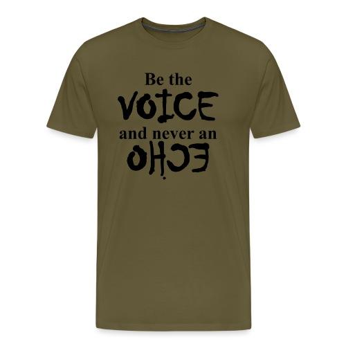 Be the VOICE and never an ECHO - Männer Premium T-Shirt