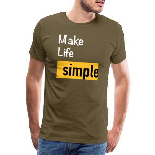 Make Life Simple - T-shirt Premium Homme