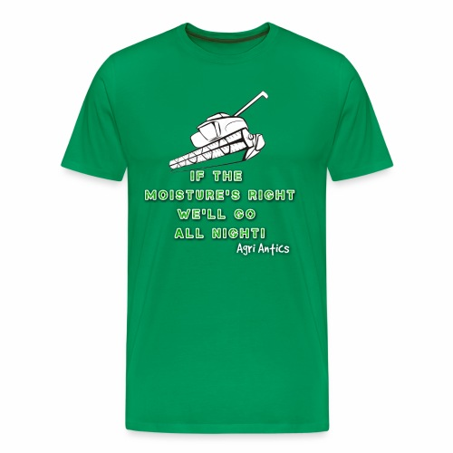 IF THE MOISTURE'S RIGHT SILAGE SEASON - Men's Premium T-Shirt