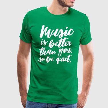 Musik er bedre end dig - Herre premium T-shirt