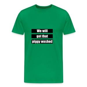 We will get that piggy washed - Mannen Premium T-shirt