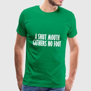 une bouche fermée ne rassemble aucun pied - T-shirt Premium Homme