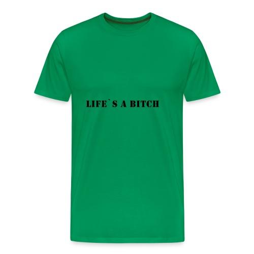 Life s a bitch black - Männer Premium T-Shirt