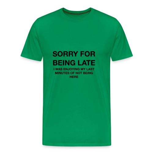 Sorry for being Late - Men's Premium T-Shirt