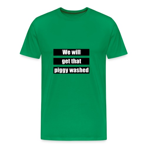 We will get that piggy washed - Mannen Premium T-shirt