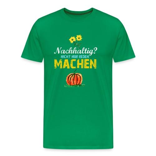 Nachhaltig? Nicht nur reden ... machen! - Männer Premium T-Shirt