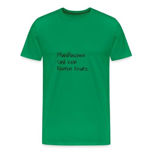 Pfandflaschen sind kein Renten Ersatz - Männer Premium T-Shirt