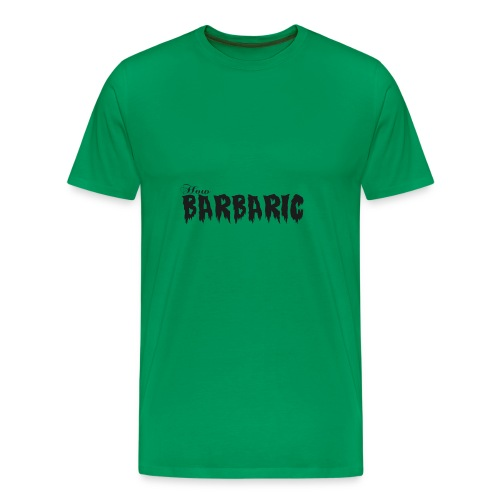 How Barbaric Black and White Design - Men's Premium T-Shirt
