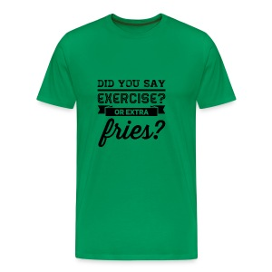 exercise or extra fries - Mannen Premium T-shirt