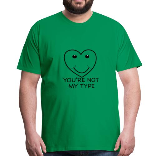 You're Not my type - Männer Premium T-Shirt