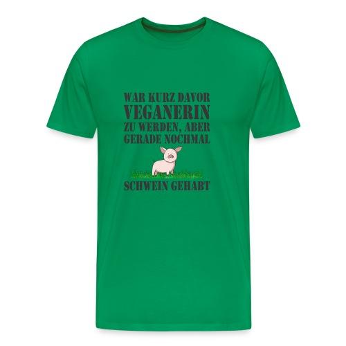 NOCHMAL SCHWEIN GEHABT VEGANERIN - Männer Premium T-Shirt