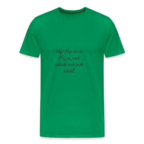 Hip-Hop ist wie Pizza,auch schlecht noch recht ... - Männer Premium T-Shirt