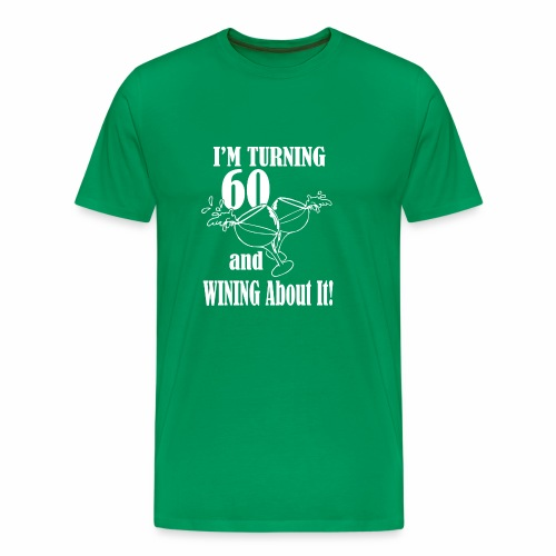 I Am turning 60 And Wining About It - Men's Premium T-Shirt