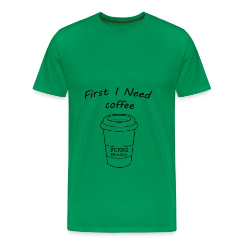 First i need coffee - Männer Premium T-Shirt