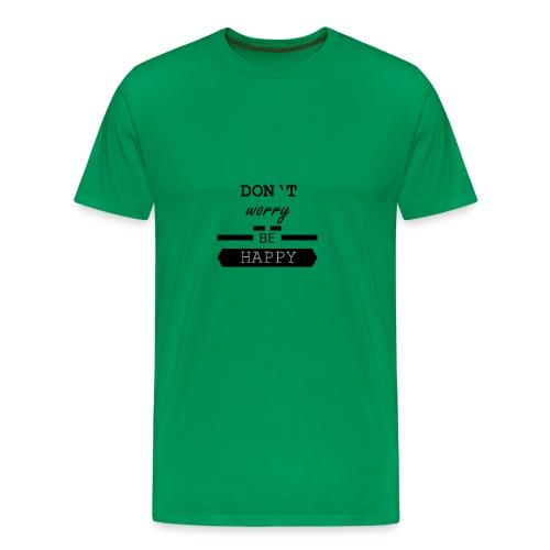dont worry be happy - Männer Premium T-Shirt