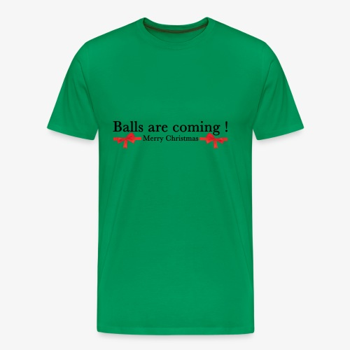 Balls are coming - T-shirt Premium Homme