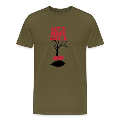 Make like a tree - Mannen Premium T-shirt