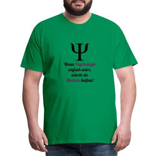 Wenn Psychologie einfach wäre, wäre es Medizin! - Männer Premium T-Shirt
