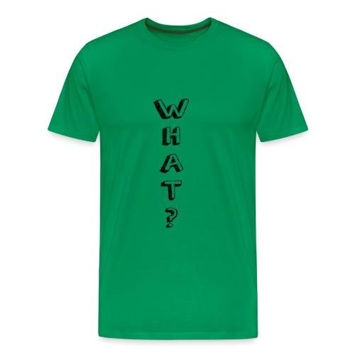 WHAT - 2 - Männer Premium T-Shirt