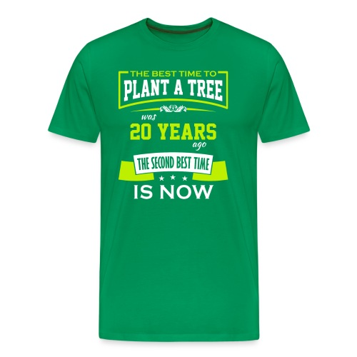 The best time to plant a tree was 20 years ago - Premium T-skjorte for menn