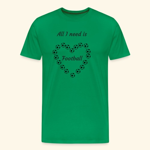 All I need is football - T-shirt Premium Homme