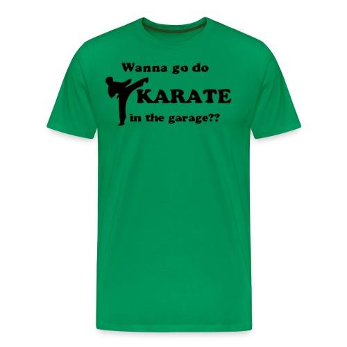 wanna do karate in the garage - Premium-T-shirt herr