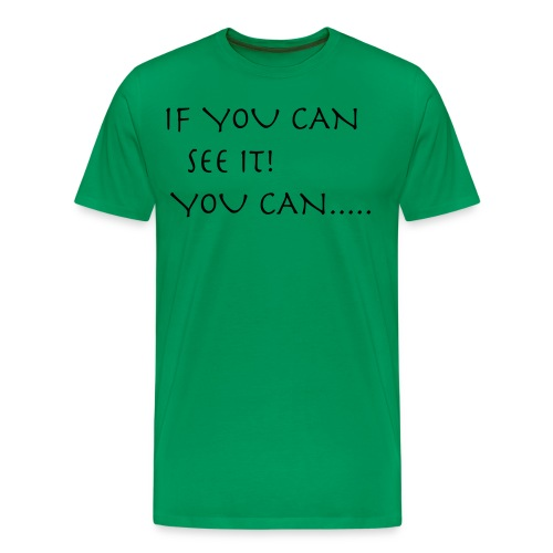 If You Can See It! You Can...... - Men's Premium T-Shirt