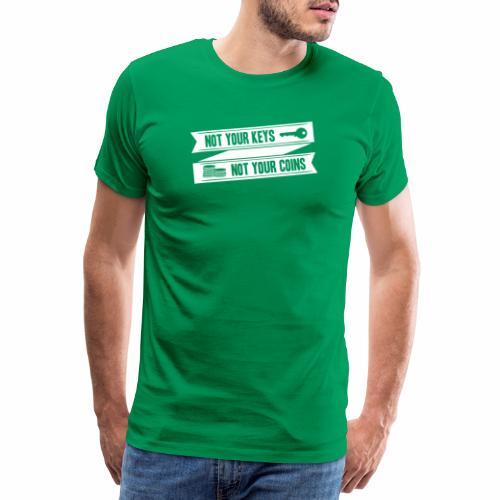 Non le tue chiavi, non le tue monete - Maglietta Premium da uomo